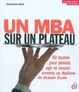 Un MBA sur un plateau : 52 leçons pour penser, agir et réussir comme un diplômé de Grande Ecole